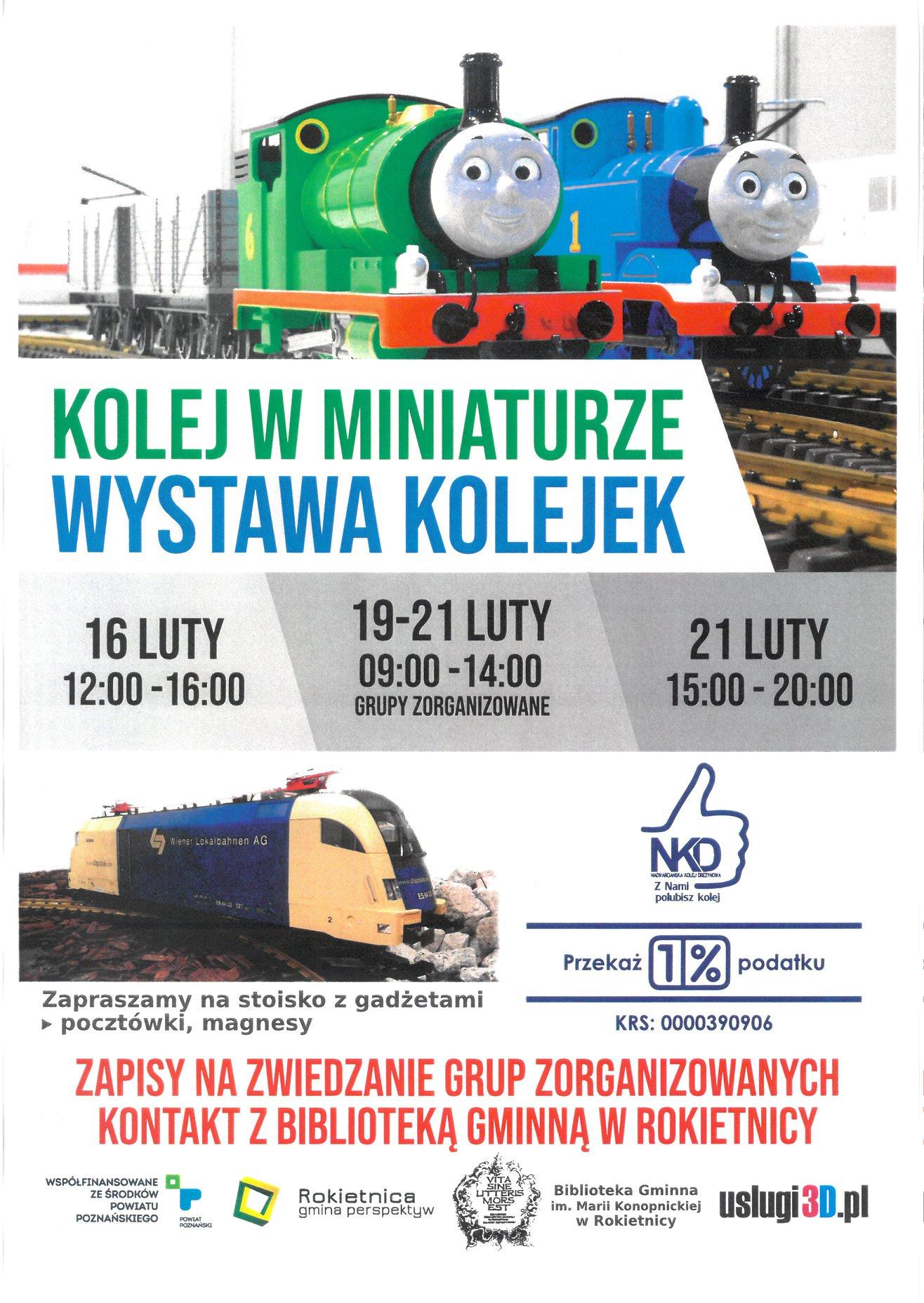 Na plakacie 2 bajkowe pociągi: Tomek i Piotruś.  Poniżej napis: Kolej w miniaturze. Wystawa kolejek. 16 luty 12:00 - 16:00; 19-21 luty 9:00 - 14:00 grupy zorganizowane; 21 luty 15:00 - 20:00 Poniżej pociąg Zapraszamy na stoisko z gadżetami pocztówki, magnesy, logotyp Nadwarciańskiej Kolei Drezynowej, przekaż 1%, KRS 0000390906 Zapisy na zwiedzanie grup zorganizowanych kontakt z Biblioteką Gminną w Rokietnicy Poniżej logotypy: współfinansowane ze środków powiatu poznańskiego, Rokietnica gmina perspektyw, Biblioteka Gminna im. Marii Konopnickiej w Rokietnicy, usługi3D.pl