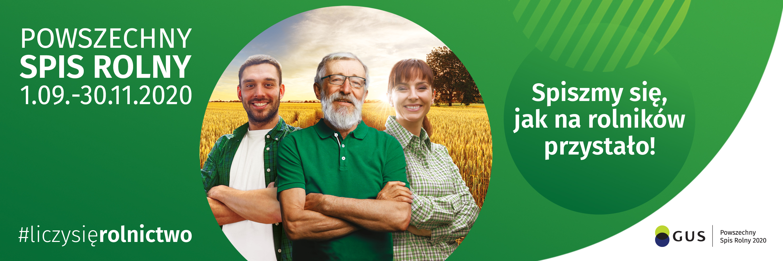 Na banerze na zielonym tle białe napisy z lewej: POWSZECHNY SPIS ROLNY 1.09-30.11.2020 #liczysierolnictwo, na środku zdjęcie, na którym znajdują się: młody mężczyzna, kobieta w średnim wieku oraz starszy mężczyzna, wszyscy uśmiechnięci i z założonymi rękoma. Z prawej strony napis: Spiszmy się, jak na rolników przystało! i logotyp Głównego Urzędu Statystycznego Powszechny Spis Rolny 2020